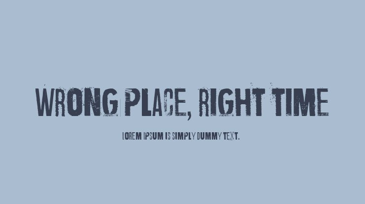 Wrong place, right time Font