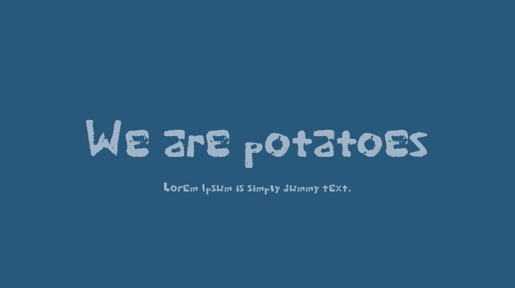 We are potatoes Font