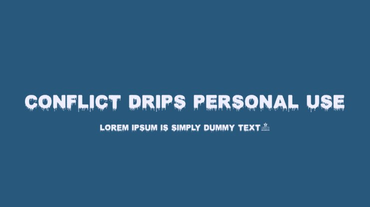 CONFLICT DRIPS PERSONAL USE Font Family