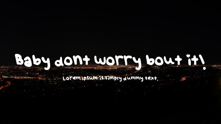 Baby dont worry bout it! Font